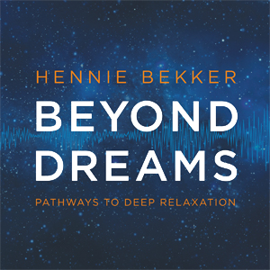 Hennie Bekker | Beyond Dreamns - Pathways to Deep Relaxation